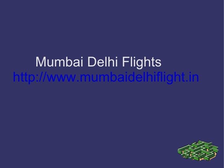 <ul><li>Mumbai Delhi Flights </li></ul><ul><li>http://www.mumbaidelhiflight.in </li></ul>