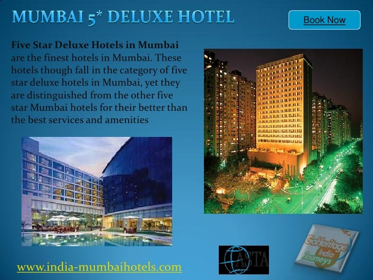 Book NowFive Star Deluxe Hotels in Mumbaiare the finest hotels in Mumbai. Thesehotels though fall in the category of fives...