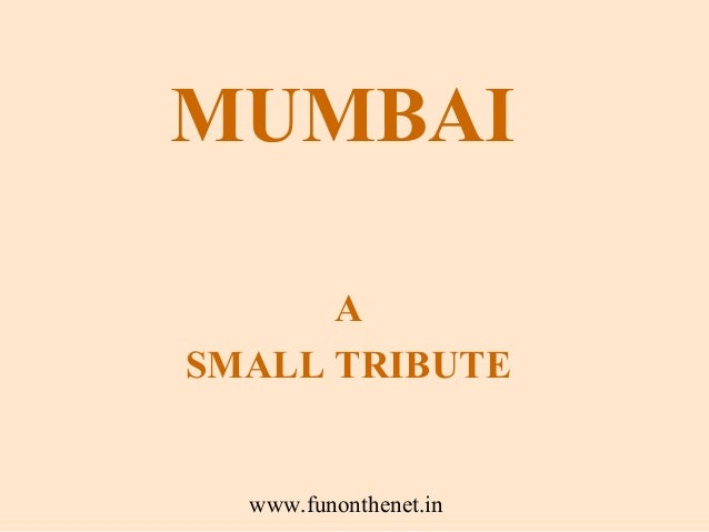 MUMBAI      ASMALL TRIBUTE  www.funonthenet.in