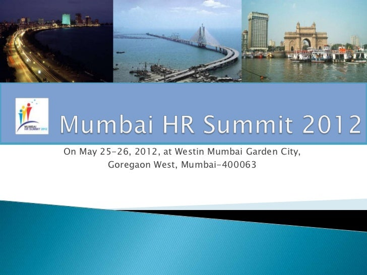 On May 25-26, 2012, at Westin Mumbai Garden City,        Goregaon West, Mumbai-400063