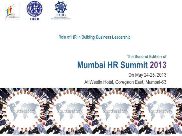 Role of HR in Building Business Leadership                                      On May 24-25, 2013               At Westin...