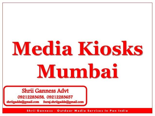 Media Kiosks Mumbai Shrii Ganness Advt  09212283658, 09212283657  shriigadds@gmail.com  Suraj.shriigadds@gmail.com  Shrii ...