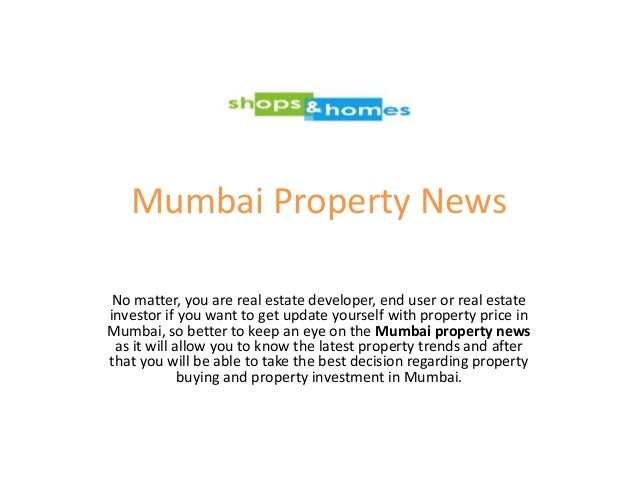 Mumbai Property News No matter, you are real estate developer, end user or real estate investor if you want to get update ...