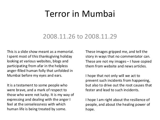 Terror in Mumbai 2008.11.26 to 2008.11.29 This is a slide show meant as a memorial. I spent most of this thanksgiving holi...