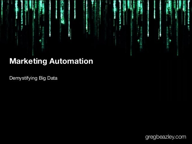 Marketing Automation Demystifying Big Data  gregbeazley.com