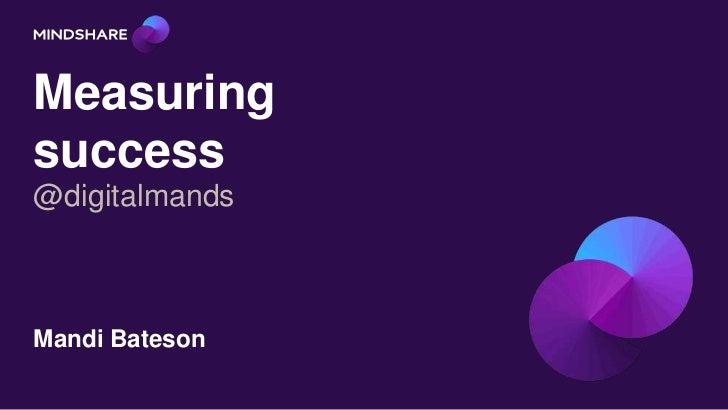 Measuringsuccess@digitalmandsMandi Bateson