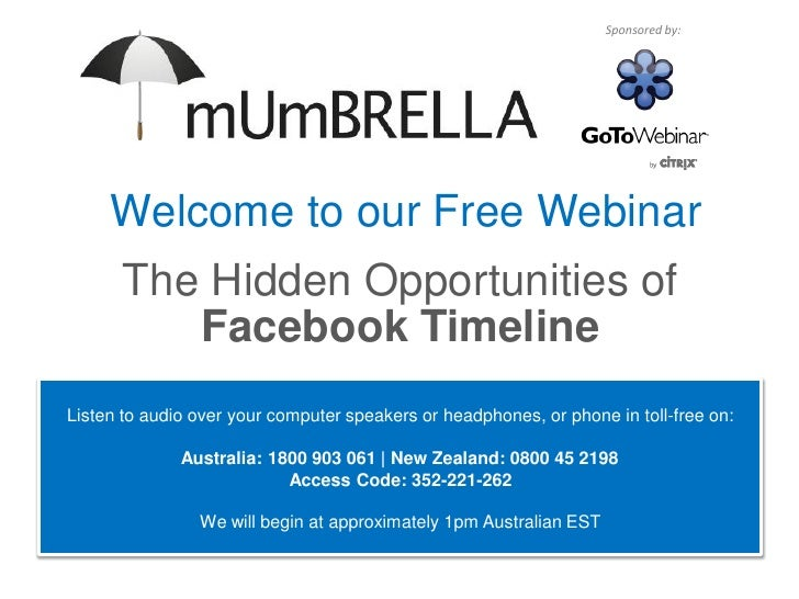 Sponsored by:     Welcome to our Free Webinar       The Hidden Opportunities of          Facebook TimelineListen to audio ...