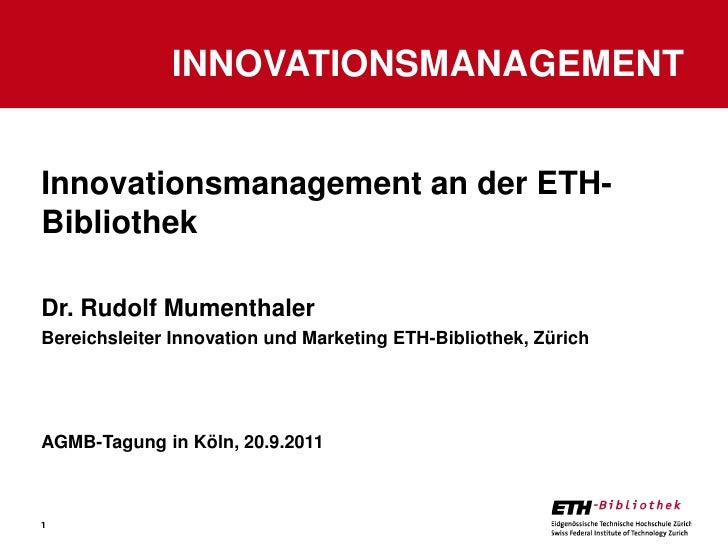 INNOVATIONSMANAGEMENTInnovationsmanagement an der ETH-BibliothekDr. Rudolf MumenthalerBereichsleiter Innovation und Market...