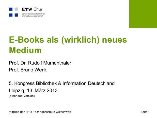 E-Books als (wirklich) neuesMediumProf. Dr. Rudolf MumenthalerProf. Bruno Wenk5. Kongress Bibliothek & Information Deutsch...