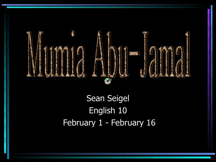 Sean Seigel English 10 February 1 - February 16 Mumia Abu-Jamal