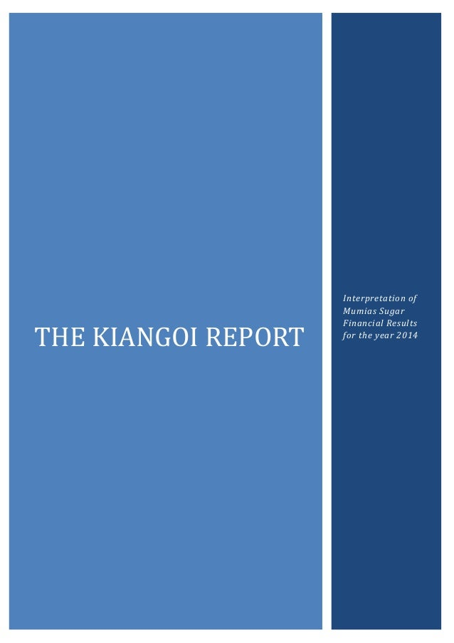 THE KIANGOI REPORT Interpretation of Mumias Sugar Financial Results for the year 2014
