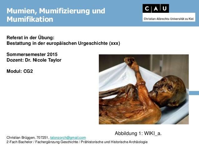 Referat in der Übung: Bestattung in der europäischen Urgeschichte (xxx) Sommersemester 2015 Dozent: Dr. Nicole Taylor Modu...