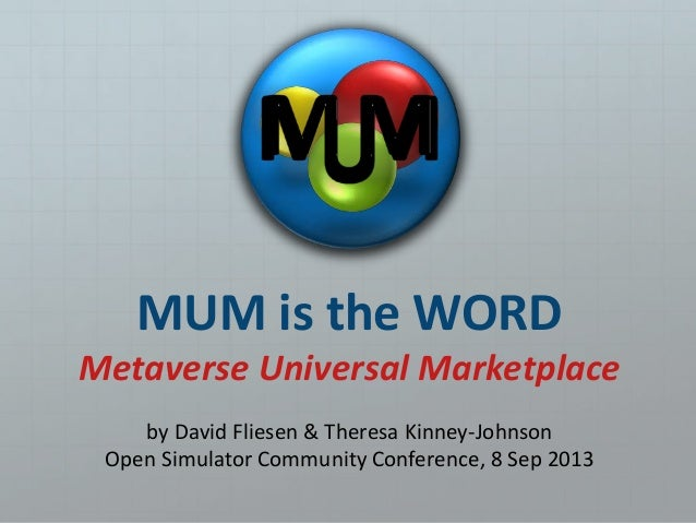 MUM is the WORD Metaverse Universal Marketplace by David Fliesen & Theresa Kinney-Johnson Open Simulator Community Confere...