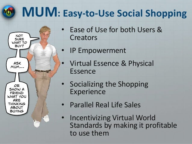 MUM: Easy-to-Use Social Shopping • Ease of Use for both Users & Creators • IP Empowerment • Virtual Essence & Physical Ess...