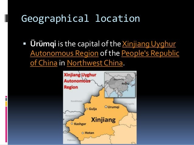 Geographical location  Ürümqi is the capital of the Xinjiang Uyghur Autonomous Region of the People's Republic of China i...