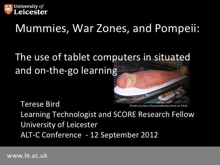 Mummies, War Zones, and Pompeii:  The use of tablet computers in situated  and on-the-go learning    Terese Bird          ...