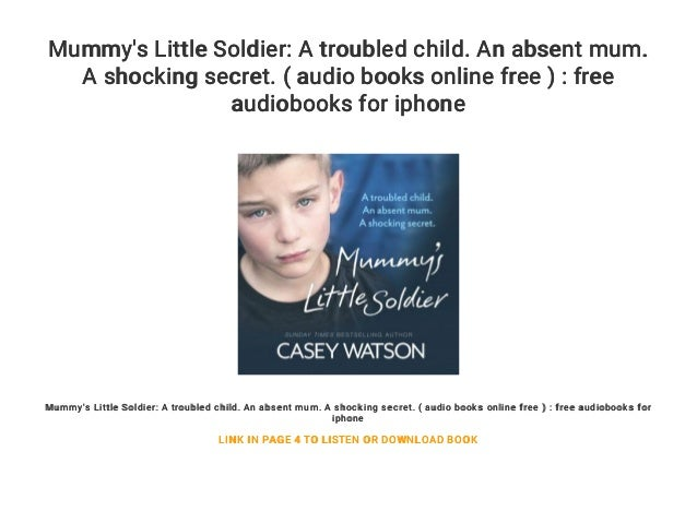 Mummy's Little Soldier: A troubled child. An absent mum. A shocking secret. ( audio books online free ) : free audiobooks ...