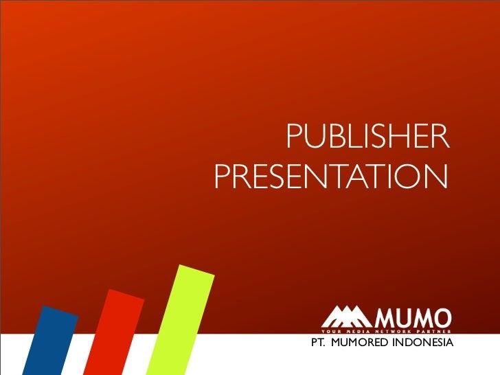 PUBLISHERPRESENTATION       PT. MUMORED INDONESIA    PUBLISHER PRESENTATION