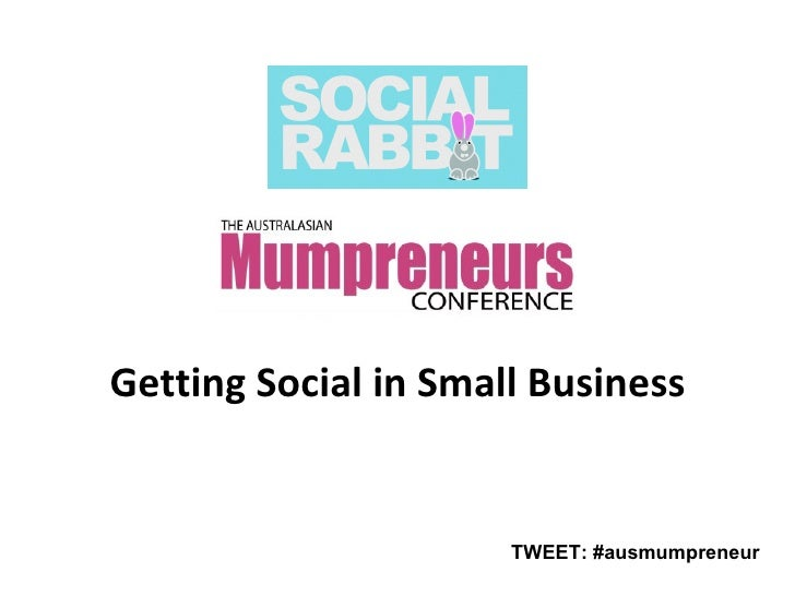 Getting Social in Small Business TWEET: #ausmumpreneur