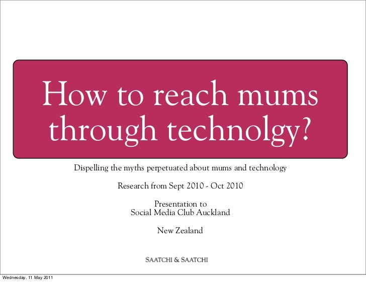 How to reach mums                through technolgy?                         Dispelling the myths perpetuated about mums an...