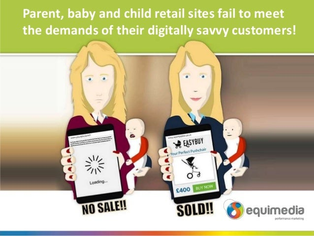 Parent, baby and child retail sites fail to meet the demands of their digitally savvy customers!