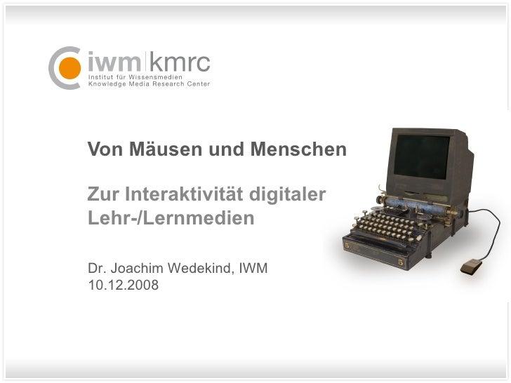Von Mäusen und Menschen Zur Interaktivität digitaler Lehr-/Lernmedien Dr. Joachim Wedekind, IWM 10.12.2008