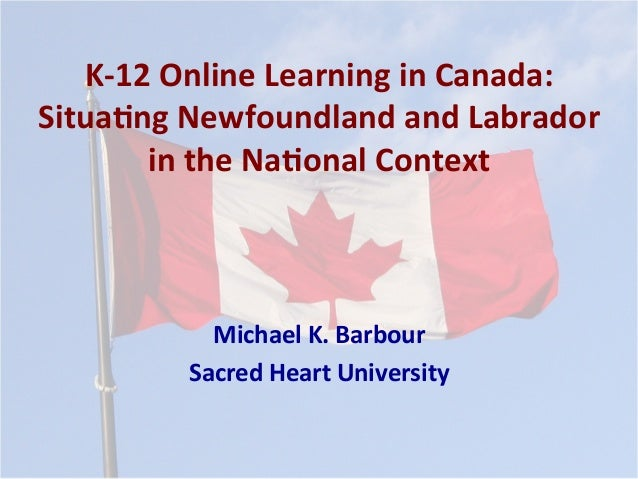 K-­‐12	   Online	   Learning	   in	   Canada:	    Situa5ng	   Newfoundland	   and	   Labrador	    in	   the	   Na5onal	   ...