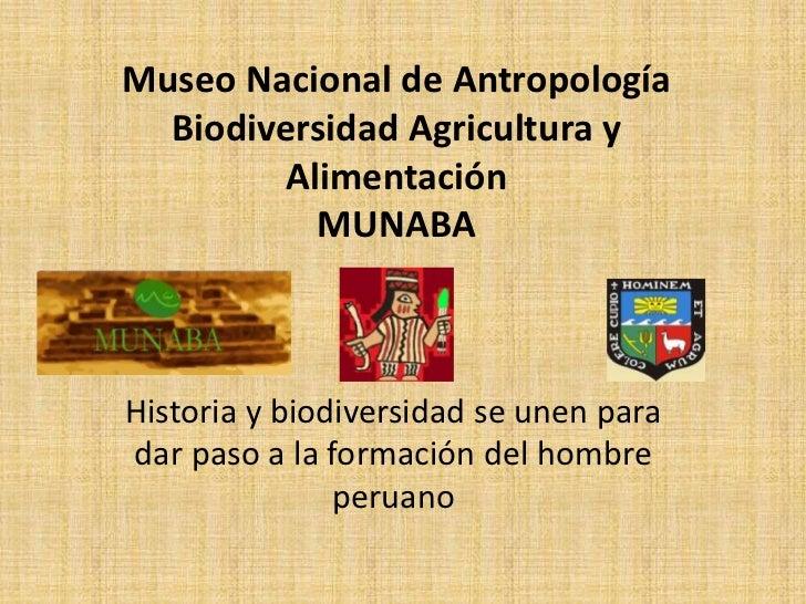 Museo Nacional de Antropología Biodiversidad Agricultura y Alimentación MUNABA <br />Historia y biodiversidad se unen para...