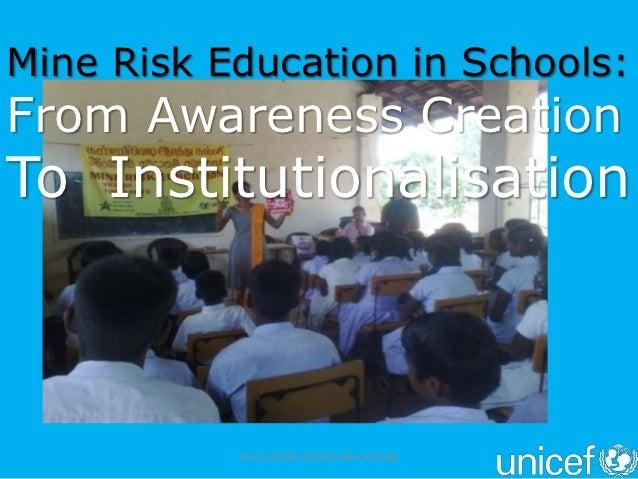 Mine Risk Education in Schools:From Awareness CreationTo Institutionalisation           Munas Kalden (mkalden@unicef.org)