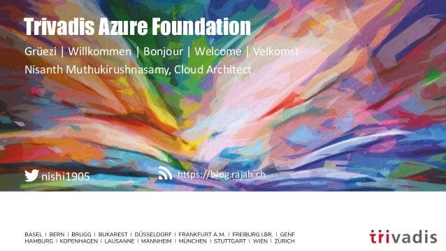https://blog.rajah.chnishi1905 Trivadis Azure Foundation Grüezi | Willkommen | Bonjour | Welcome | Velkomst Nisanth Muthuk...