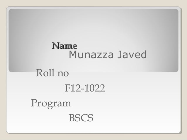 Name       Munazza Javed Roll no       F12-1022Program        BSCS