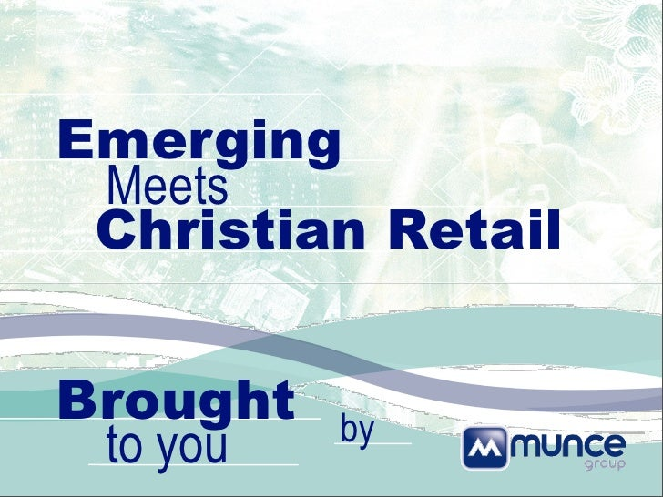 Emerging  Meets  Christian Retail   Brought   by  to you