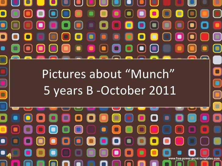 "Pictures about ""Munch""  5 years B -October 2011"