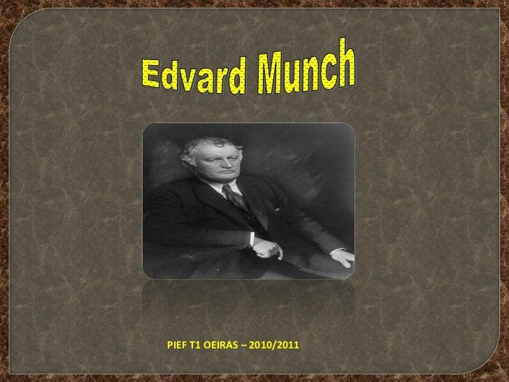 Edvard Munch<br />PIEF T1 OEIRAS – 2010/2011<br />