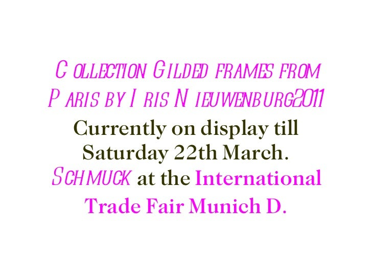 Collection Gilded frames from Paris by Iris Nieuwenburg2011   Currently on display till Saturday 22th March. Schmuck  at t...