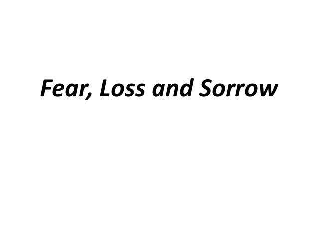 Fear, Loss and Sorrow
