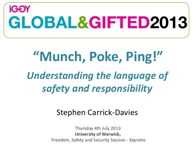 """""""Munch, Poke, Ping!"""" Stephen Carrick-Davies Understanding the language of safety and responsibility Thursday 4th July 2013..."""