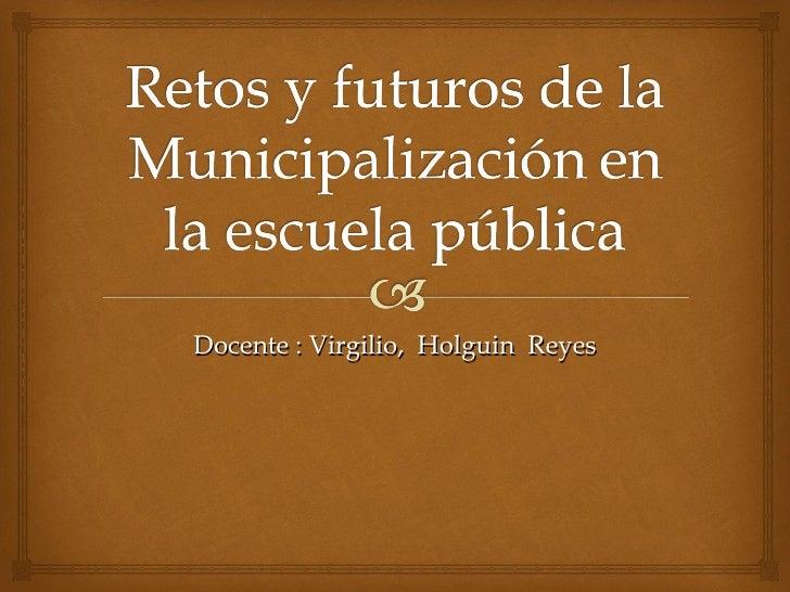 Docente : Virgilio,  Holguin  Reyes