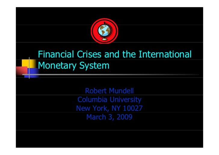 Financial Crises and the InternationalMonetary System           Robert Mundell         Columbia University         New Yor...