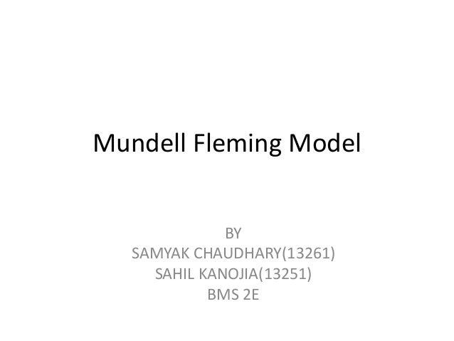Mundell Fleming Model BY SAMYAK CHAUDHARY(13261) SAHIL KANOJIA(13251) BMS 2E