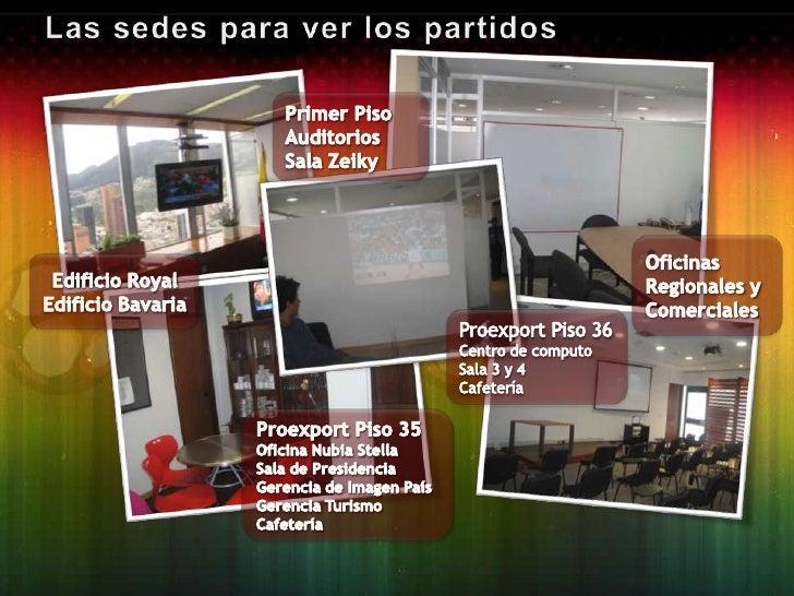 sedes<br />Las sedes para ver los partidos<br />Primer Piso<br />Auditorios<br />Sala Zeiky<br />Oficinas Regionales y Com...