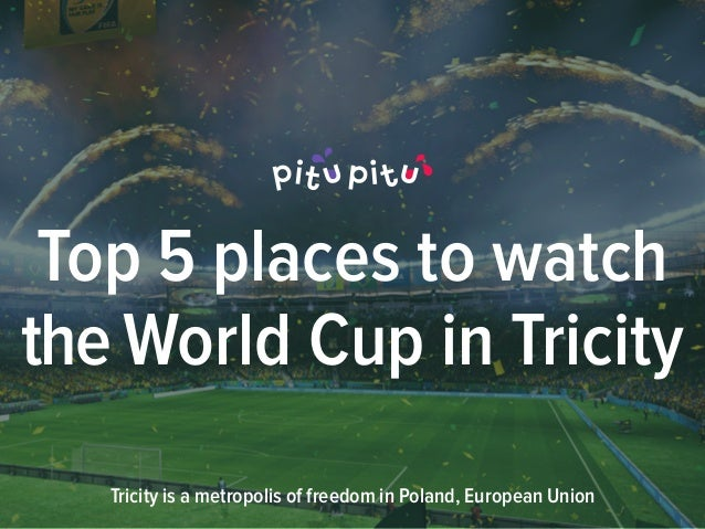 Tricity is a metropolis of freedom in Poland, European Union Top 5 places to watch theWorld Cup in Tricity