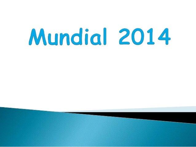  La Copa Mundial de la FIFA Brasil 2014 será la XX edición de la Copa Mundial de Fútbol. Esta versión del torneo se reali...