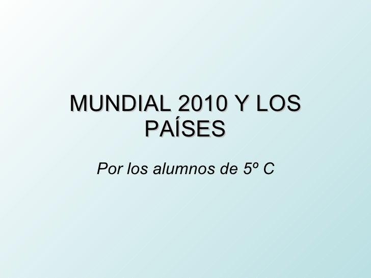 MUNDIAL 2010 Y LOS PAÍSES Por los alumnos de 5º C
