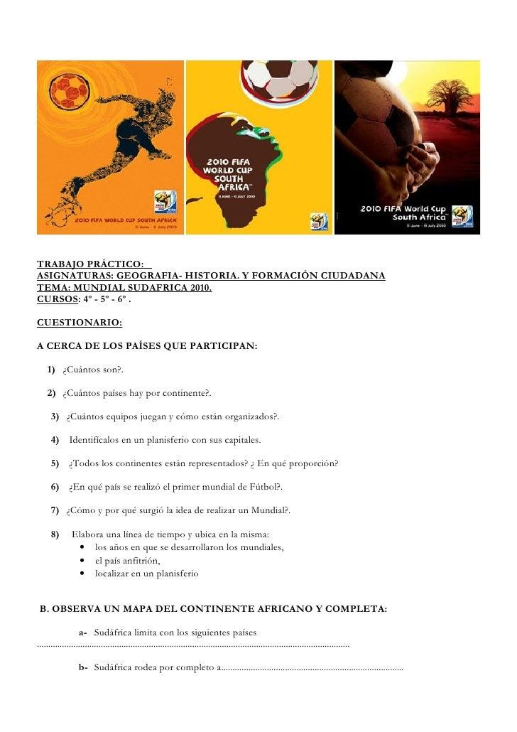 TRABAJO PRÁCTICO: ASIGNATURAS: GEOGRAFIA- HISTORIA. Y FORMACIÓN CIUDADANA TEMA: MUNDIAL SUDAFRICA 2010. CURSOS: 4º - 5º - ...