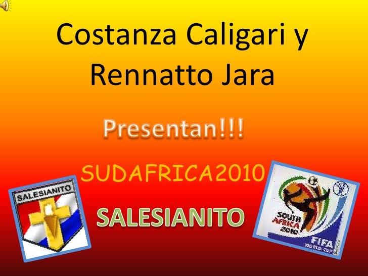 Costanza Caligari y Rennatto Jara <br />Presentan!!!<br />SUDAFRICA2010<br />SALESIANITO<br />