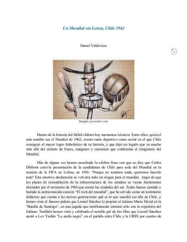 1   Un Mundial sin Letras, Chile 1962 Daniel Valdivieso Imagen: parasaber.com Dentro de la historia del fútbol chileno...