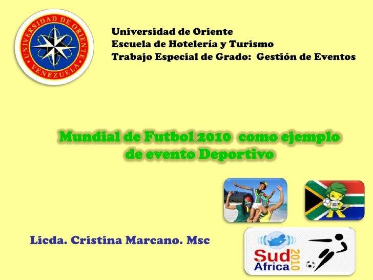 Universidad de Oriente<br />Escuela de Hotelería y Turismo<br />Trabajo Especial de Grado:  Gestión de Eventos<br />Mundia...