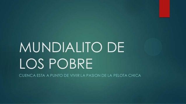 MUNDIALITO DE LOS POBRE CUENCA ESTA A PUNTO DE VIVIR LA PASION DE LA PELOTA CHICA