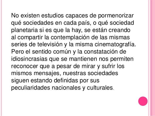 No existen estudios capaces de pormenorizarqué sociedades en cada país, o qué sociedadplanetaria si es que la hay, se está...